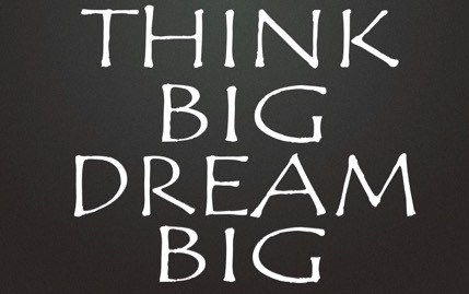 Think Big, Dream Big
